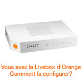 Vous avez la Livebox d'Orange Comment la configurer?