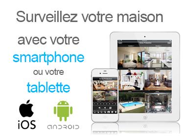 Surveillez votre maison avec votre smartphone ou votre tablette